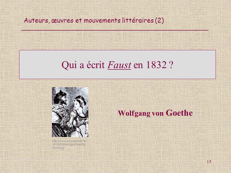 Auteurs, œuvres et mouvements littéraires (2) 15 Qui a écrit Faust en 1832 ? Wolfgang von Goethe http://www.educational.rai.it/mat/ri/immagini/mahfuz