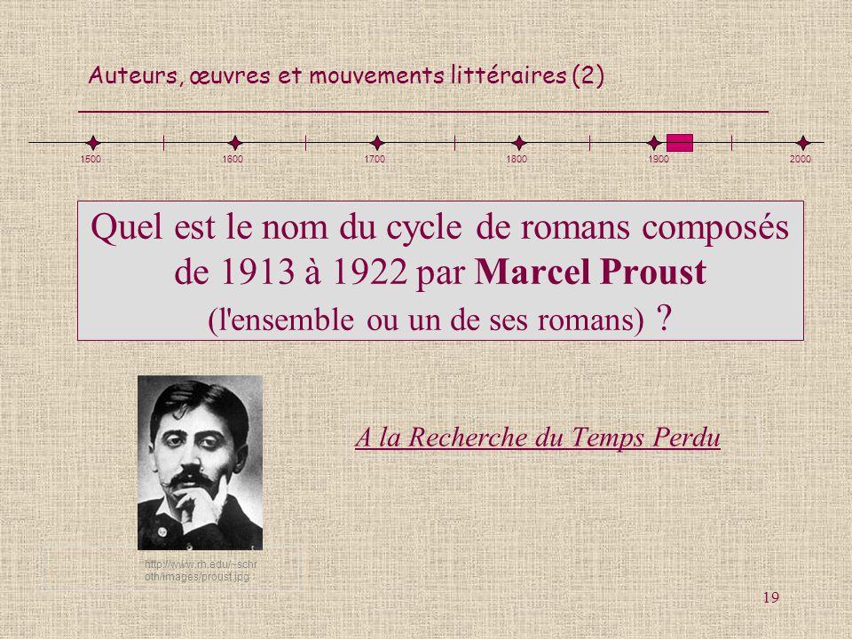 Auteurs, œuvres et mouvements littéraires (2) 19 Quel est le nom du cycle de romans composés de 1913 à 1922 par Marcel Proust (l'ensemble ou un de ses