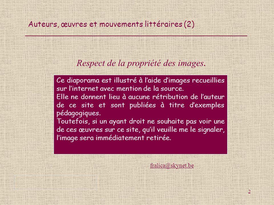Auteurs, œuvres et mouvements littéraires (2) 2 Ce diaporama est illustré à laide dimages recueillies sur linternet avec mention de la source. Elle ne