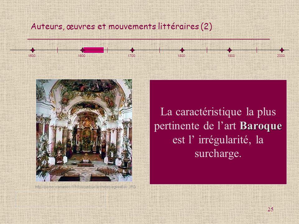 Auteurs, œuvres et mouvements littéraires (2) 25 Baroque La caractéristique la plus pertinente de lart Baroque est l irrégularité, la surcharge. http: