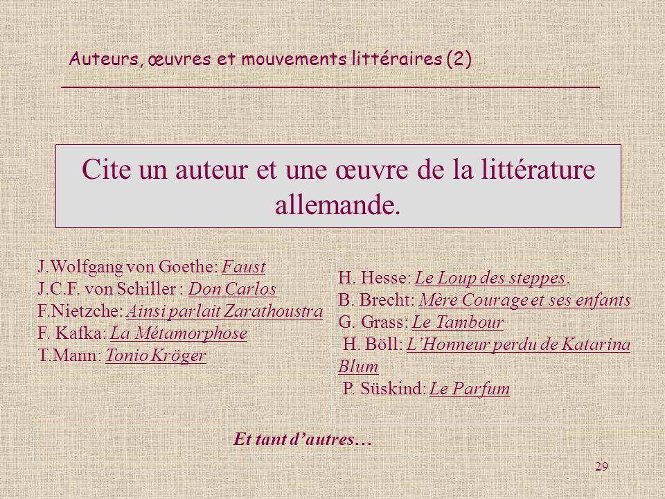 Auteurs, œuvres et mouvements littéraires (2) 29 Cite un auteur et une œuvre de la littérature allemande. H. Hesse: Le Loup des steppes. B. Brecht: Mè
