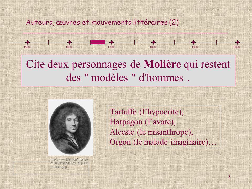 Auteurs, œuvres et mouvements littéraires (2) 3 Cite deux personnages de Molière qui restent des
