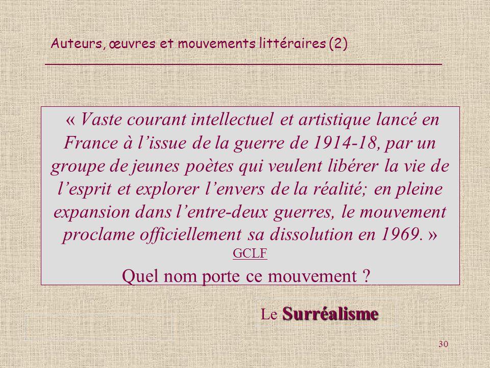 Auteurs, œuvres et mouvements littéraires (2) 30 « Vaste courant intellectuel et artistique lancé en France à lissue de la guerre de 1914-18, par un g