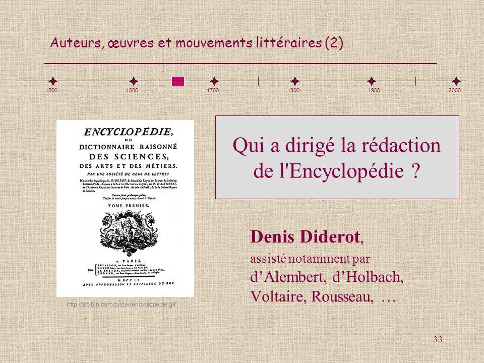 Auteurs, œuvres et mouvements littéraires (2) 33 Qui a dirigé la rédaction de l'Encyclopédie ? Denis Diderot, assisté notamment par dAlembert, dHolbac