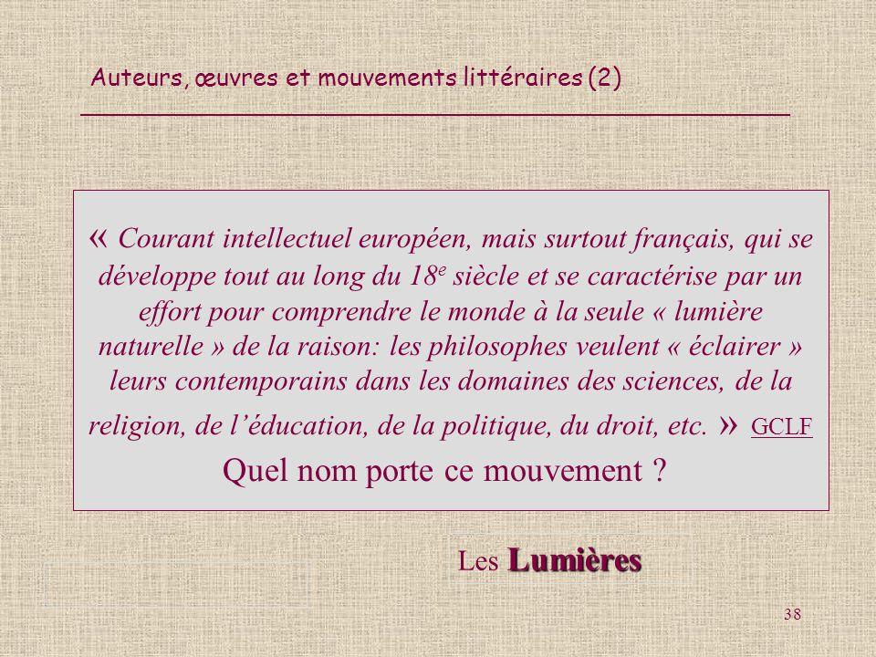 Auteurs, œuvres et mouvements littéraires (2) 38 « Courant intellectuel européen, mais surtout français, qui se développe tout au long du 18 e siècle