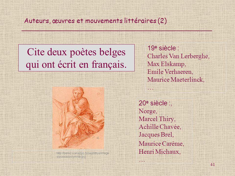 Auteurs, œuvres et mouvements littéraires (2) 41 Cite deux poètes belges qui ont écrit en français. 20 e siècle :, Norge, Marcel Thiry, Achille Chavée