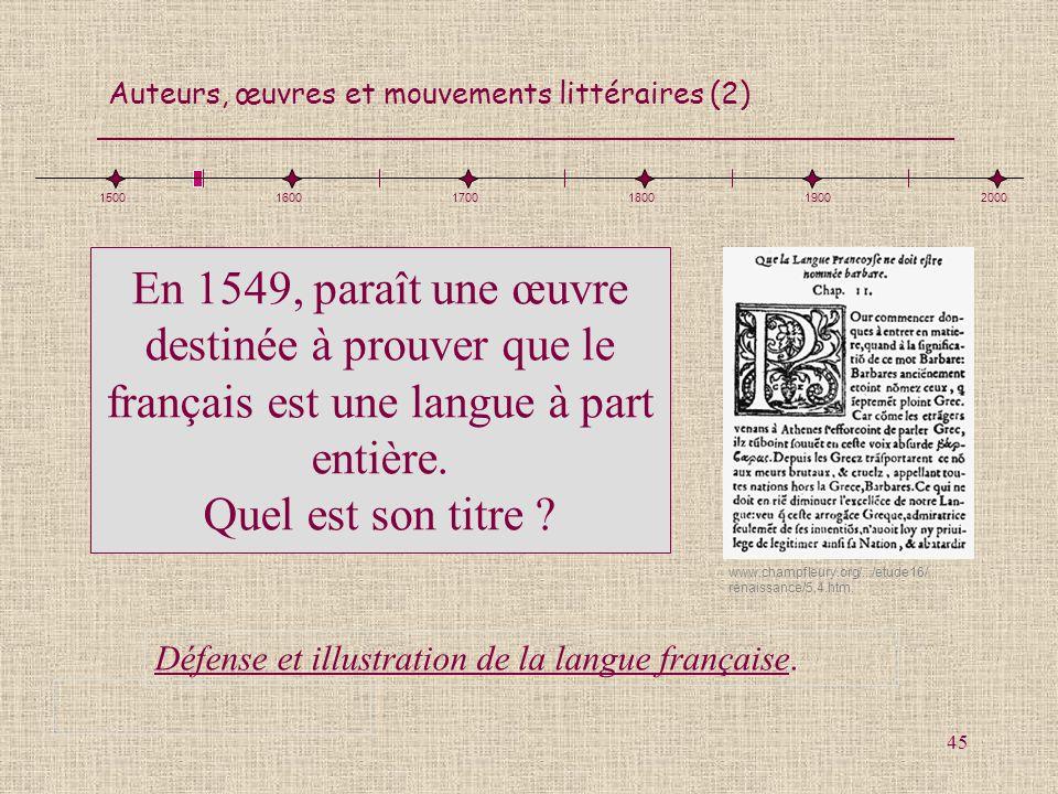 Auteurs, œuvres et mouvements littéraires (2) 45 En 1549, paraît une œuvre destinée à prouver que le français est une langue à part entière. Quel est