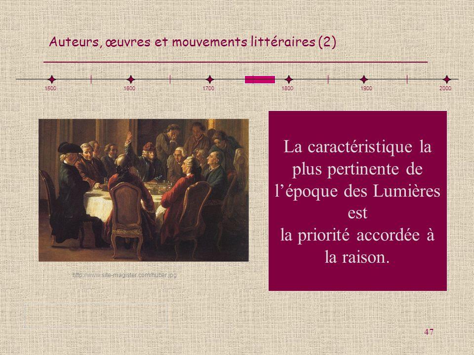 Auteurs, œuvres et mouvements littéraires (2) 47 La caractéristique la plus pertinente de lépoque des Lumières est la priorité accordée à la raison. h