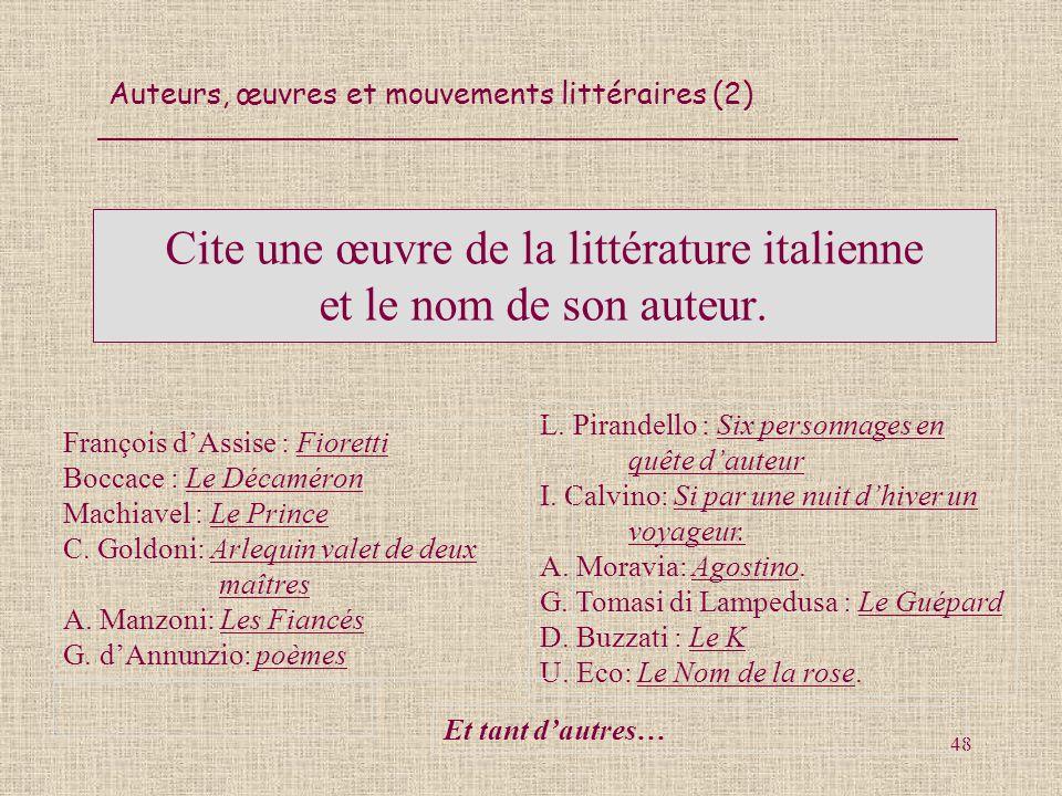 Auteurs, œuvres et mouvements littéraires (2) 48 Cite une œuvre de la littérature italienne et le nom de son auteur. L. Pirandello : Six personnages e