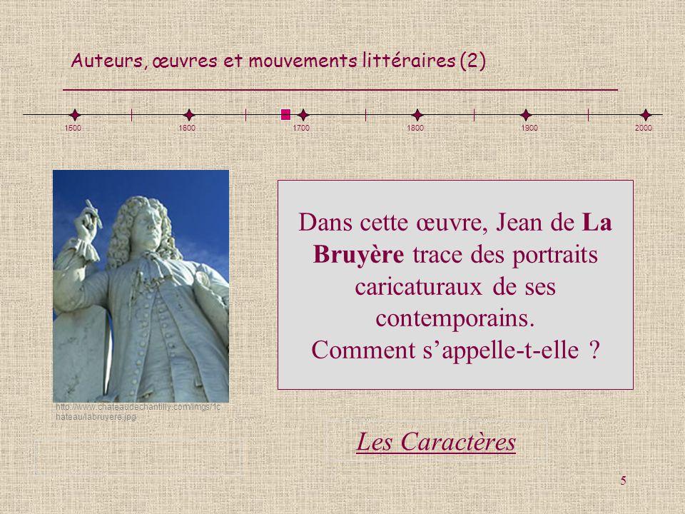 Auteurs, œuvres et mouvements littéraires (2) 5 Dans cette œuvre, Jean de La Bruyère trace des portraits caricaturaux de ses contemporains. Comment sa
