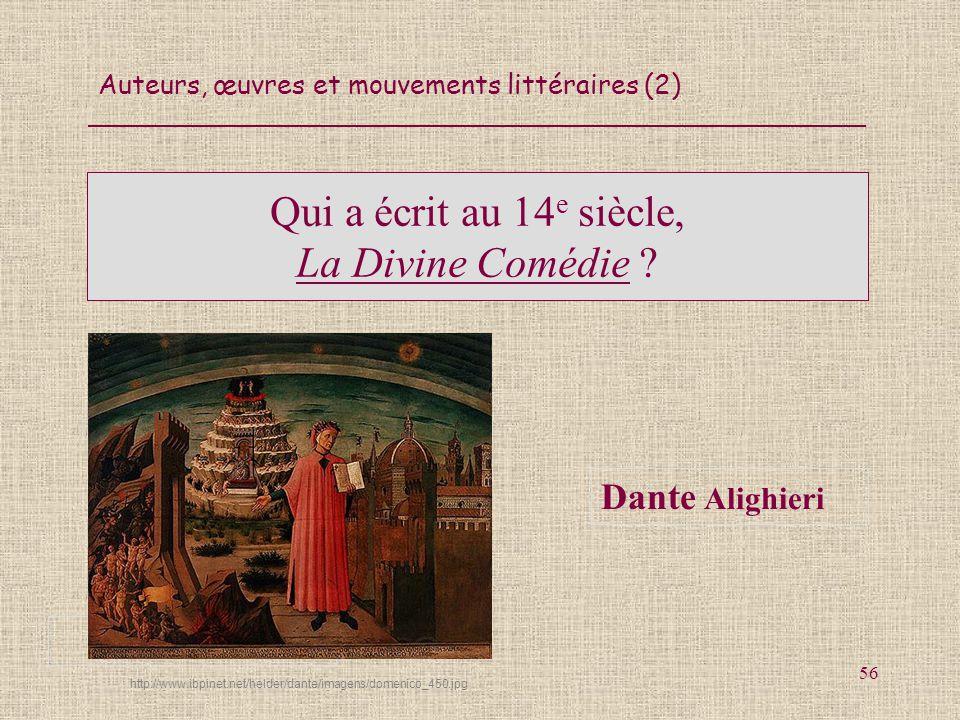 Auteurs, œuvres et mouvements littéraires (2) 56 Qui a écrit au 14 e siècle, La Divine Comédie ? Dante Alighieri http://www.ibpinet.net/helder/dante/i
