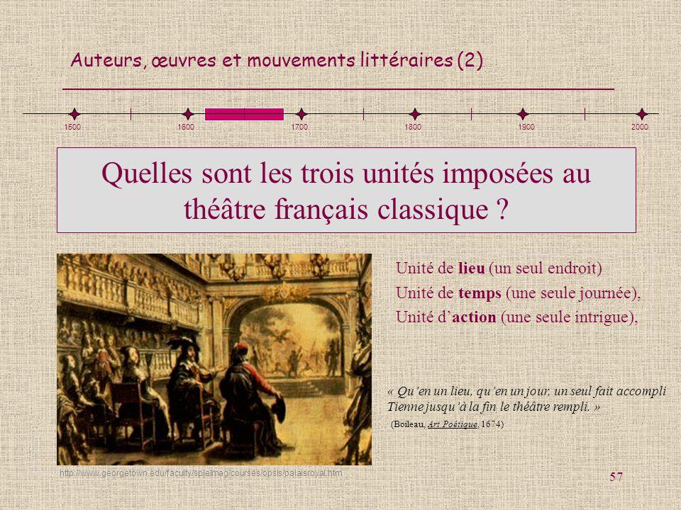 Auteurs, œuvres et mouvements littéraires (2) 57 Quelles sont les trois unités imposées au théâtre français classique ? Unité de lieu (un seul endroit