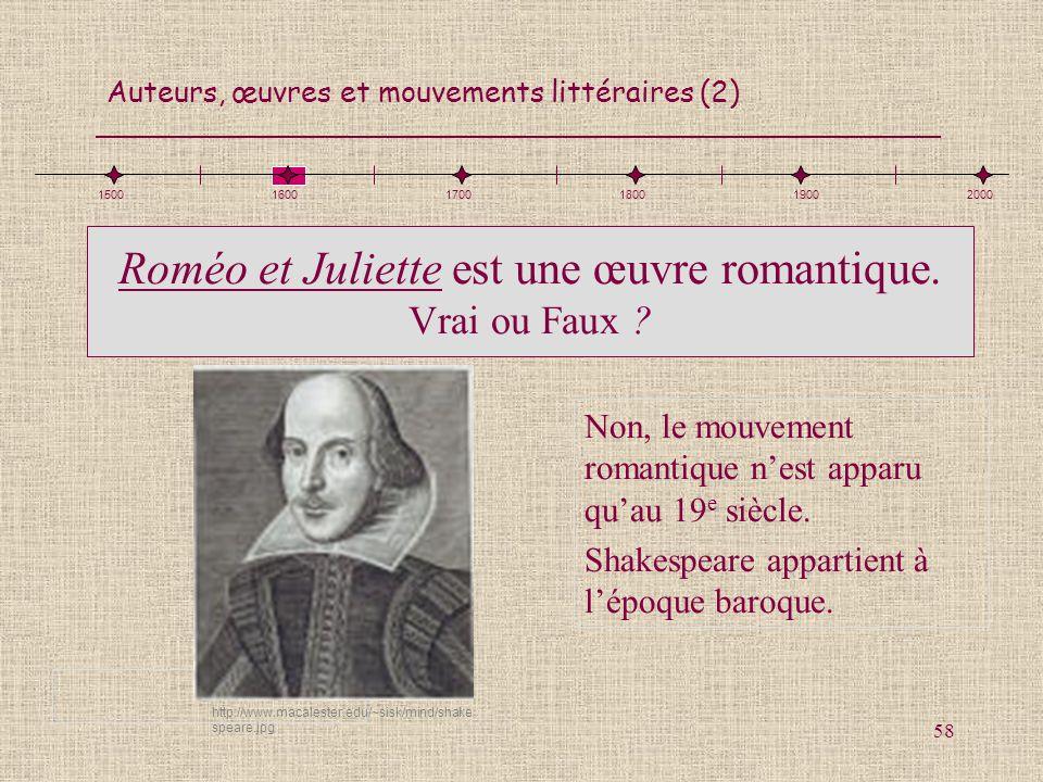 Auteurs, œuvres et mouvements littéraires (2) 58 Roméo et Juliette est une œuvre romantique. Vrai ou Faux ? Non, le mouvement romantique nest apparu q
