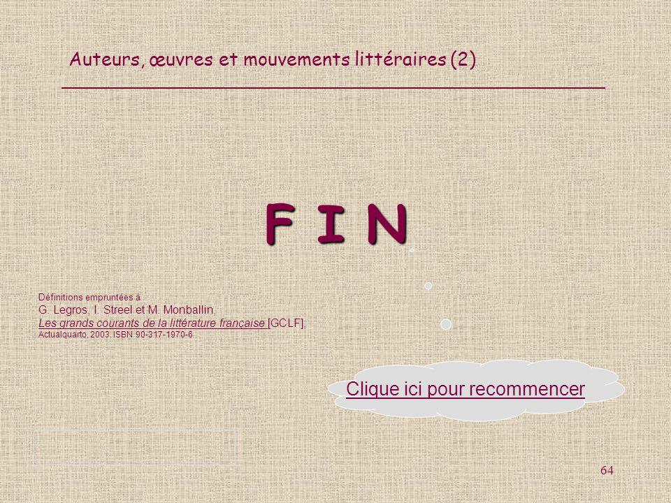 Auteurs, œuvres et mouvements littéraires (2) 64 F I N Clique ici pour recommencer Définitions empruntées à G. Legros, I. Streel et M. Monballin, Les