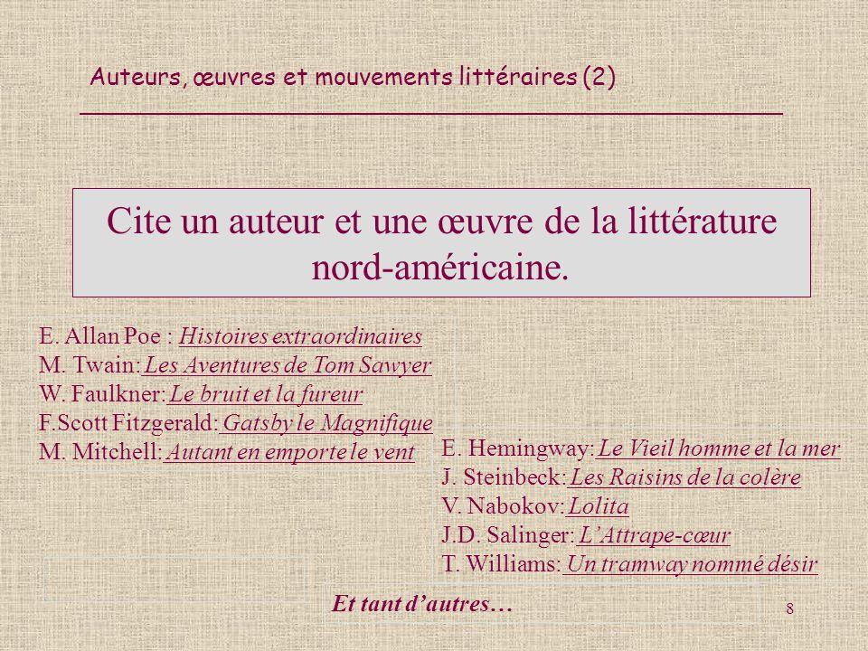 Auteurs, œuvres et mouvements littéraires (2) 8 Cite un auteur et une œuvre de la littérature nord-américaine. E. Hemingway: Le Vieil homme et la mer