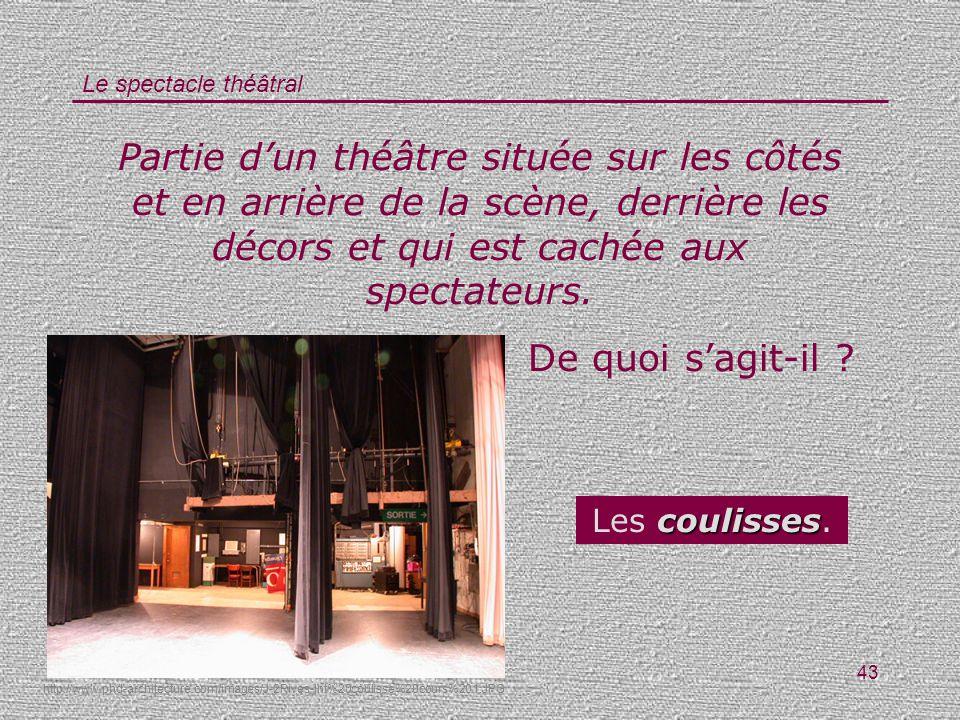 Le spectacle théâtral 43 Partie dun théâtre située sur les côtés et en arrière de la scène, derrière les décors et qui est cachée aux spectateurs. De