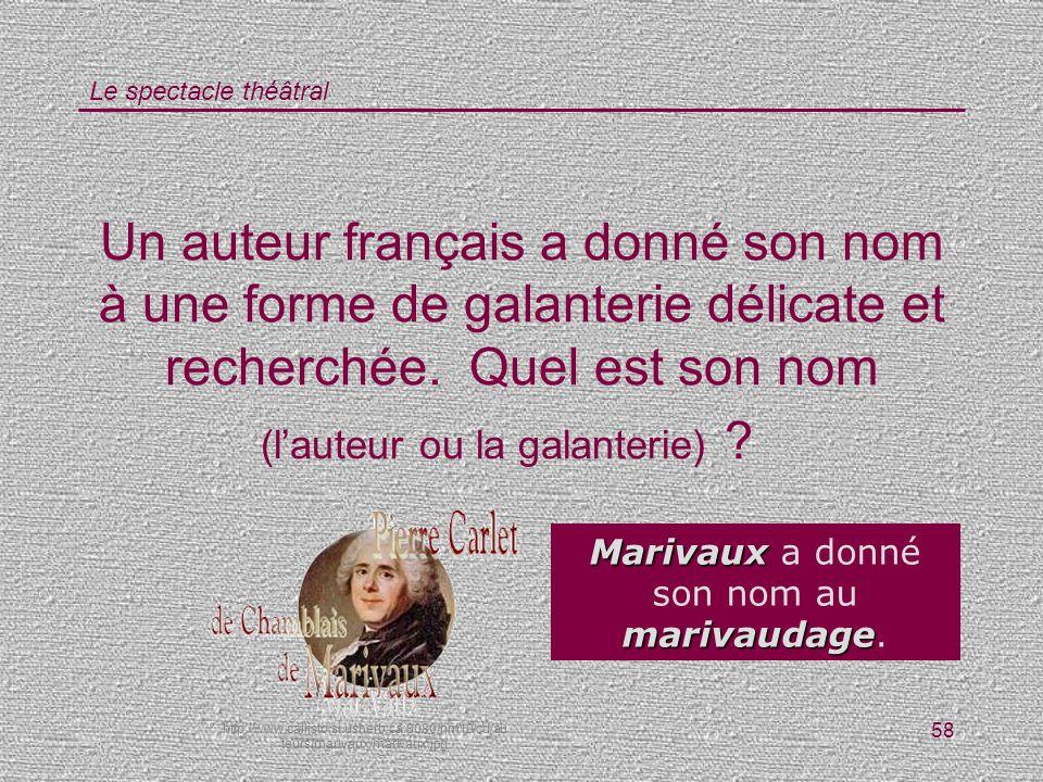 Le spectacle théâtral 58 Un auteur français a donné son nom à une forme de galanterie délicate et recherchée. Quel est son nom (lauteur ou la galanter