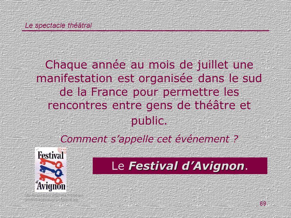 Le spectacle théâtral 69 Chaque année au mois de juillet une manifestation est organisée dans le sud de la France pour permettre les rencontres entre