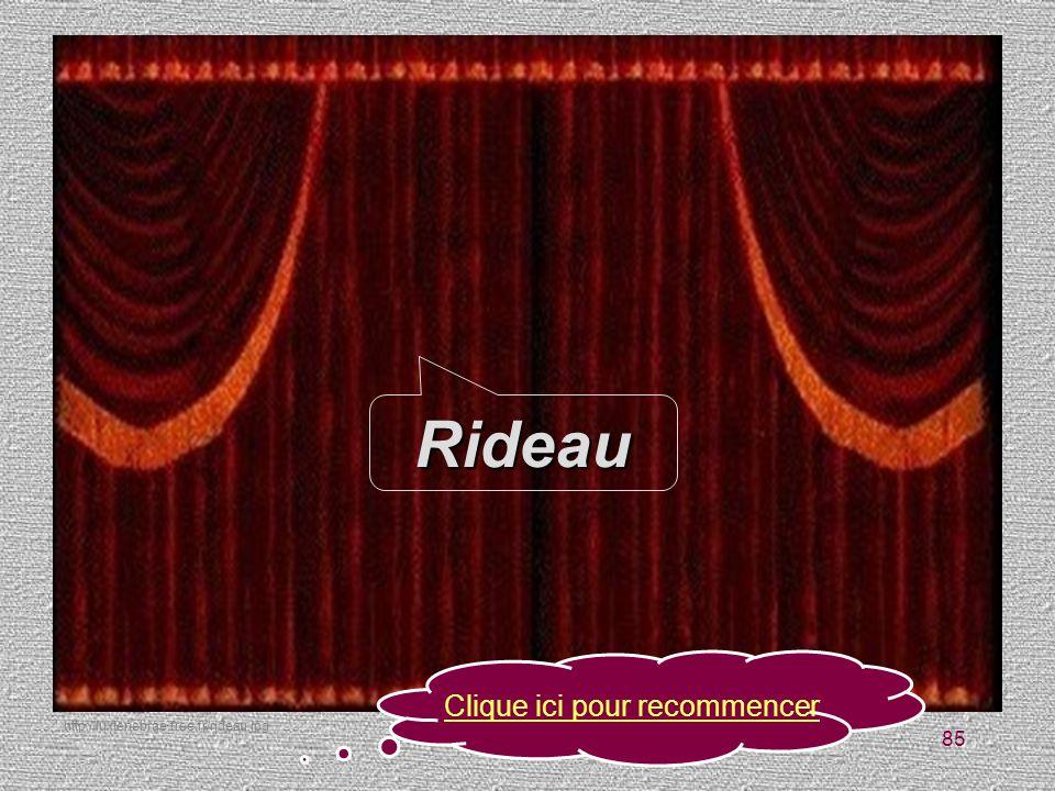 Le spectacle théâtral 85 Rideau Clique ici pour recommencer http://luxtenebrae.free.fr/rideau.jpg