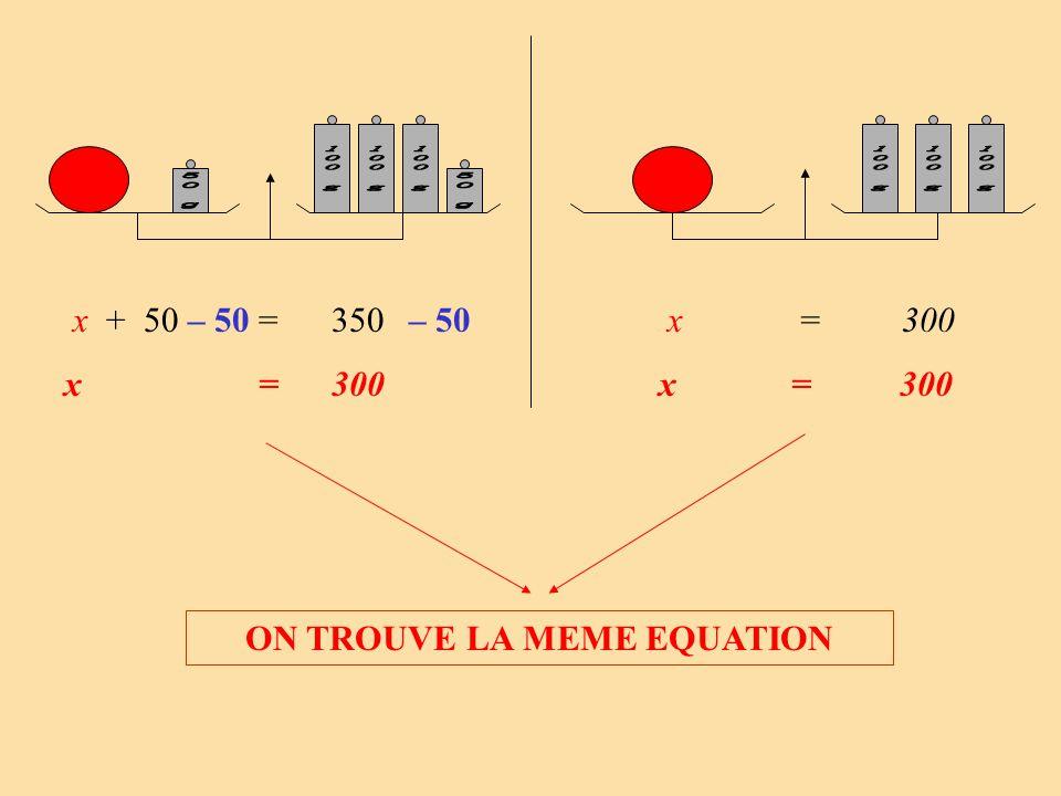 x + 50 = 350 x = 300 x = 300 x = 300 – 50 ON TROUVE LA MEME EQUATION