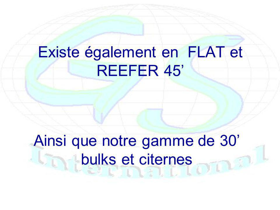 Existe également en FLAT et REEFER 45 Ainsi que notre gamme de 30 bulks et citernes
