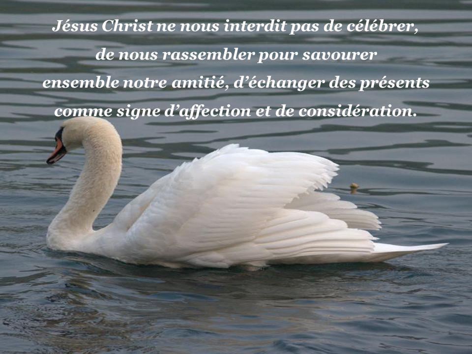 Pense-t-on à inviter un peu dans sa vie et ses réjouissances Celui qui a déclenché tout ce branle-bas ?