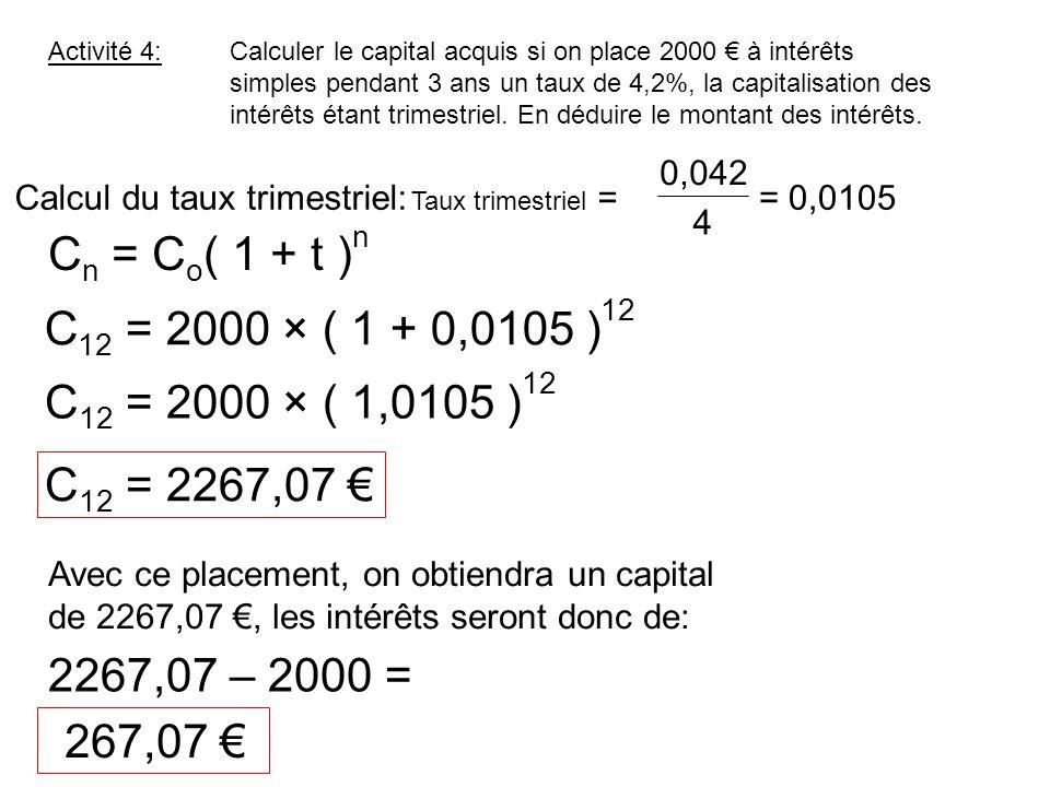C n = C o ( 1 + t ) n Calculer le capital acquis si on place 2000 à intérêts simples pendant 3 ans un taux de 4,2%, la capitalisation des intérêts éta
