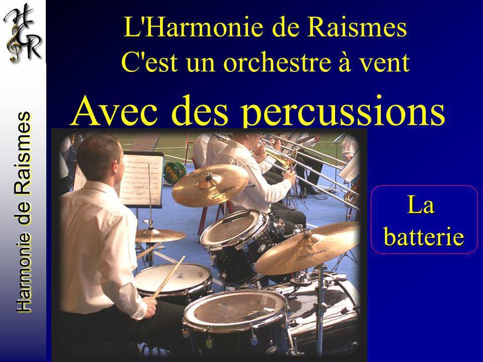 Harmonie de Raismes L'Harmonie de Raismes C'est un orchestre à vent Avec des percussions Labatterie