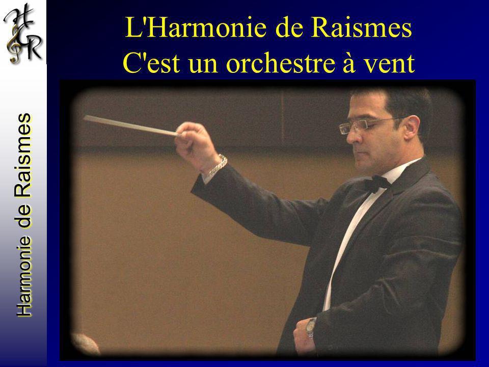 Harmonie de Raismes L'Harmonie de Raismes C'est un orchestre à vent Avec un directeur