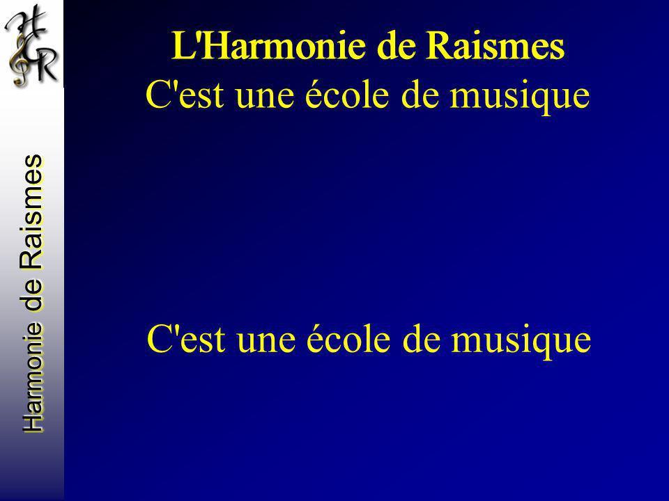 L'Harmonie de Raismes C'est une école de musique L'Harmonie de Raismes C'est une école de musique