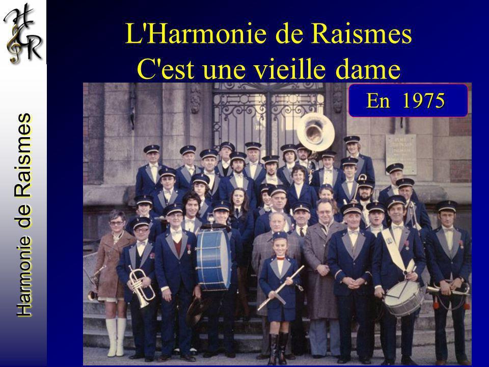 Harmonie de Raismes L'Harmonie de Raismes C'est une vieille dame En 1975