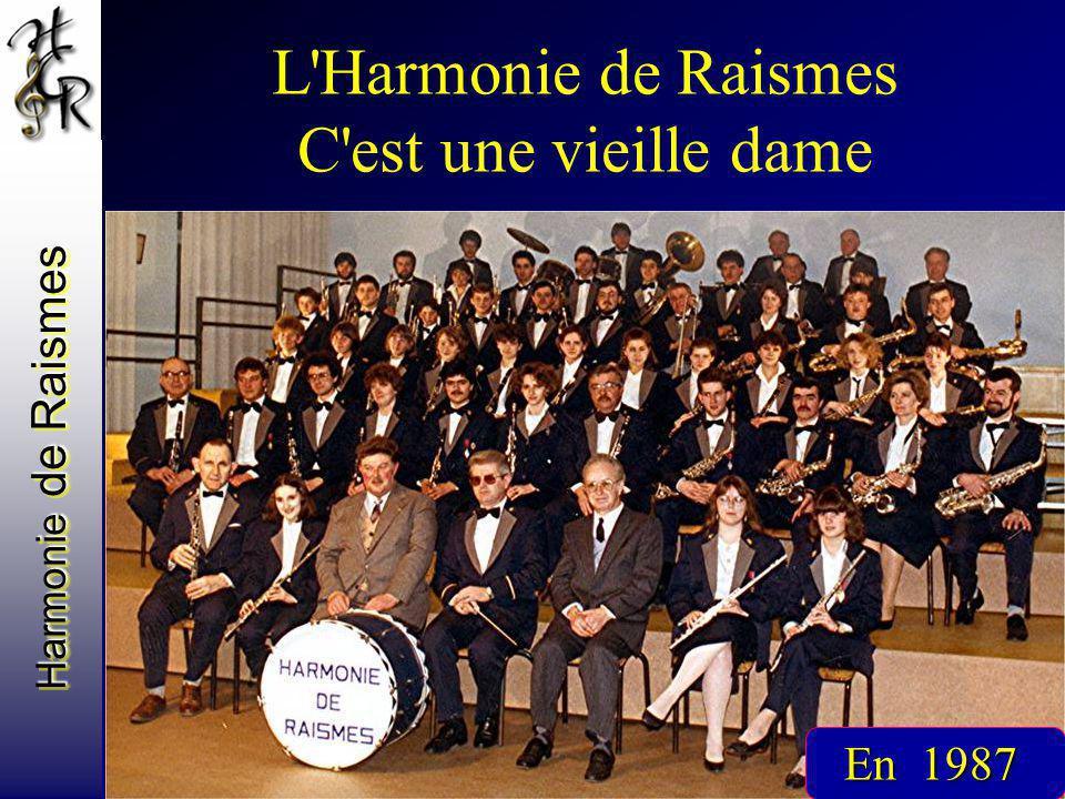 Harmonie de Raismes L'Harmonie de Raismes C'est une vieille dame En 1987