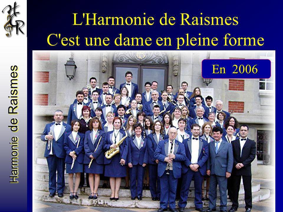 Harmonie de Raismes L'Harmonie de Raismes C'est une dame en pleine forme En 2006