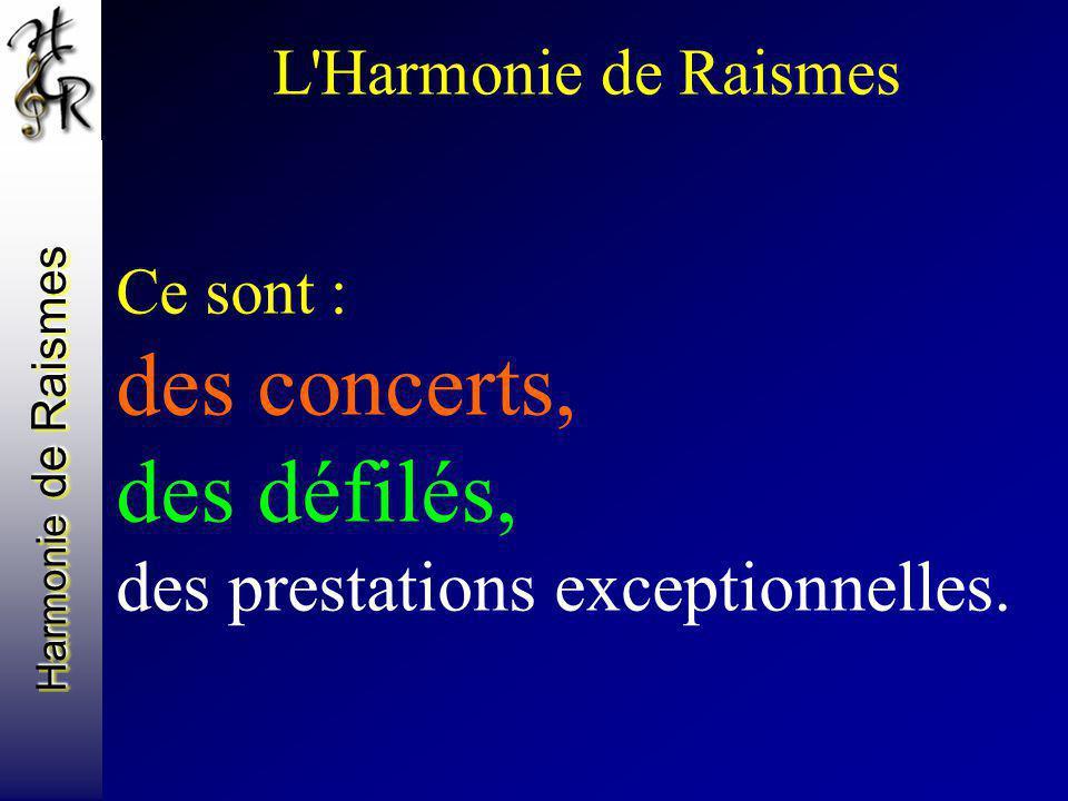 L'Harmonie de Raismes Ce sont : des concerts, des défilés, des prestations exceptionnelles.