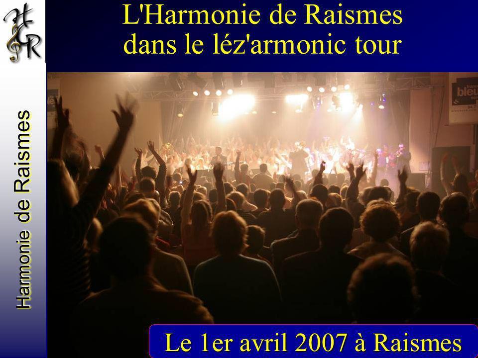 Harmonie de Raismes Le 1er avril 2007 à Raismes L'Harmonie de Raismes dans le léz'armonic tour