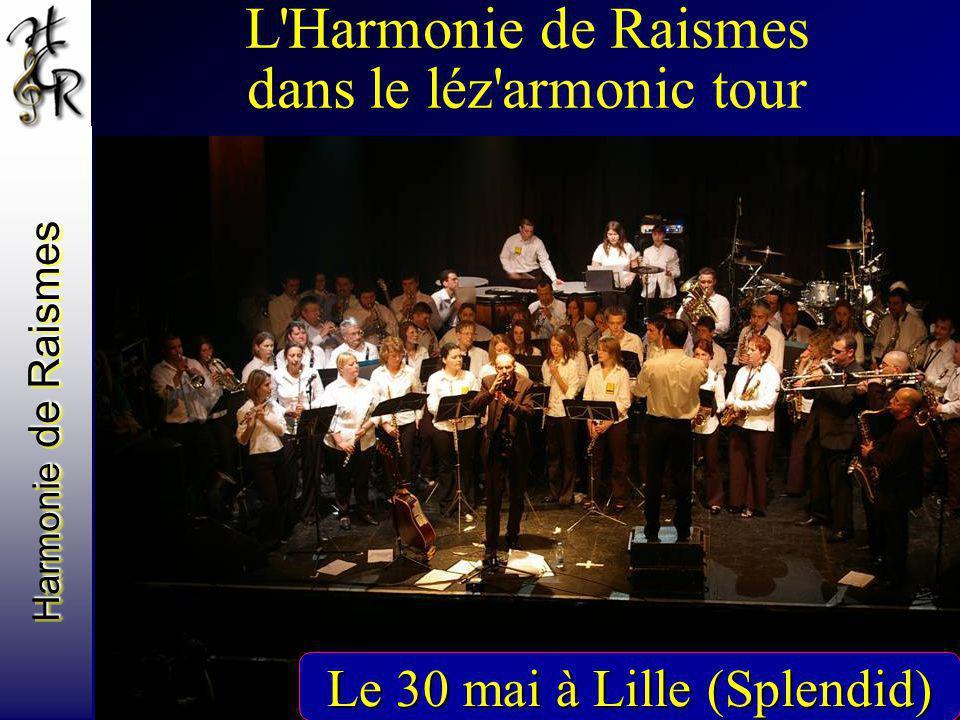 Harmonie de Raismes Le 30 mai à Lille (Splendid) L'Harmonie de Raismes dans le léz'armonic tour