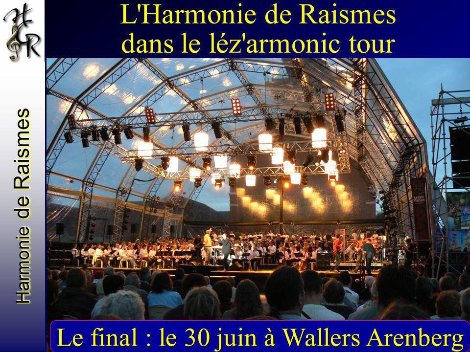 Harmonie de Raismes Le final : le 30 juin à Wallers Arenberg L'Harmonie de Raismes dans le léz'armonic tour