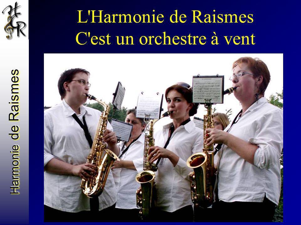 Harmonie de Raismes L'Harmonie de Raismes C'est un orchestre à vent Avec des saxophones