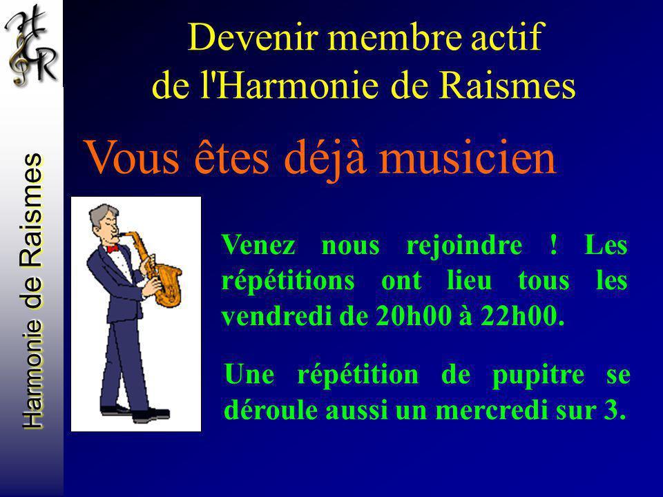 Devenir membre actif de l'Harmonie de Raismes Vous êtes déjà musicien Venez nous rejoindre ! Les répétitions ont lieu tous les vendredi de 20h00 à 22h