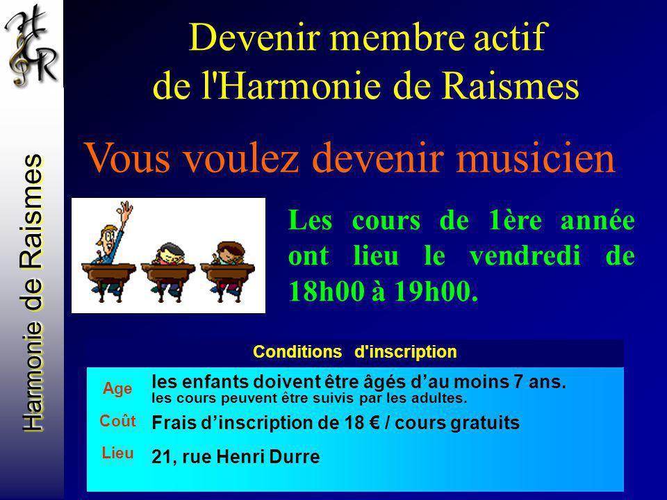 Harmonie de Raismes Devenir membre actif de l'Harmonie de Raismes Vous voulez devenir musicien Les cours de 1ère année ont lieu le vendredi de 18h00 à