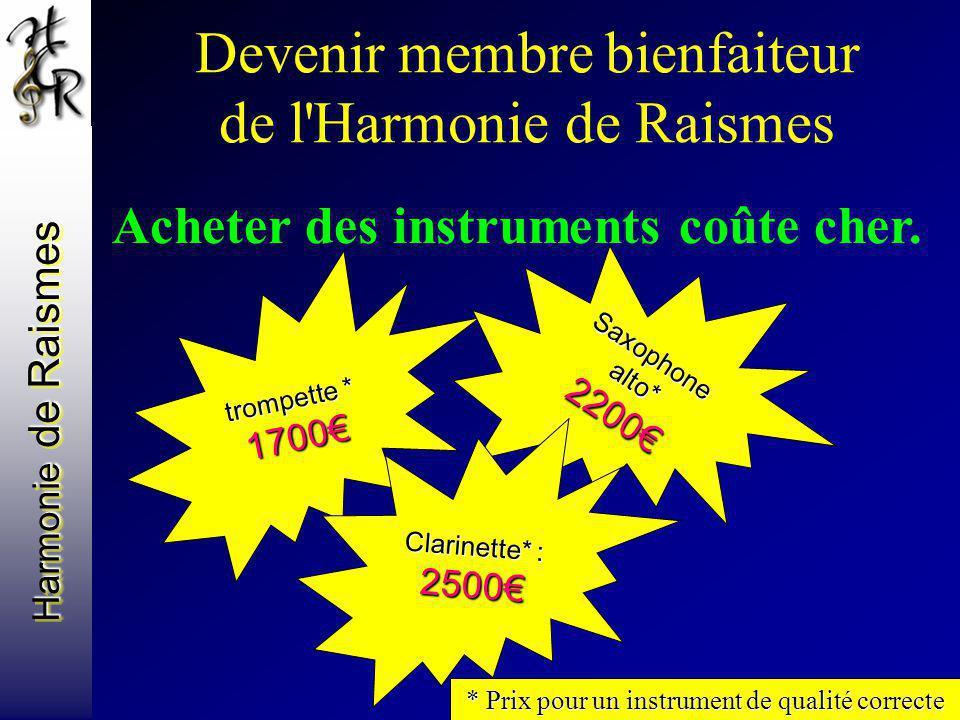 Harmonie de Raismes Devenir membre bienfaiteur de l'Harmonie de Raismes Acheter des instruments coûte cher. trompette * 1700 Saxophone alto* 2200 Clar