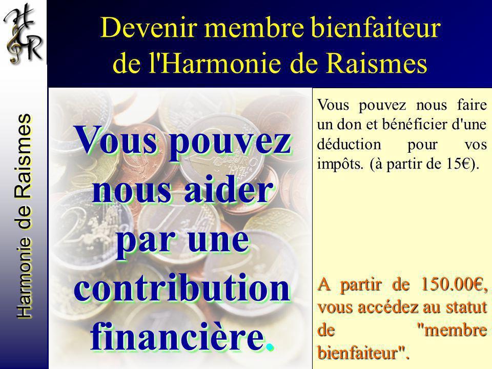 Harmonie de Raismes Devenir membre bienfaiteur de l'Harmonie de Raismes Vous pouvez nous aider par une contribution financière Vous pouvez nous aider