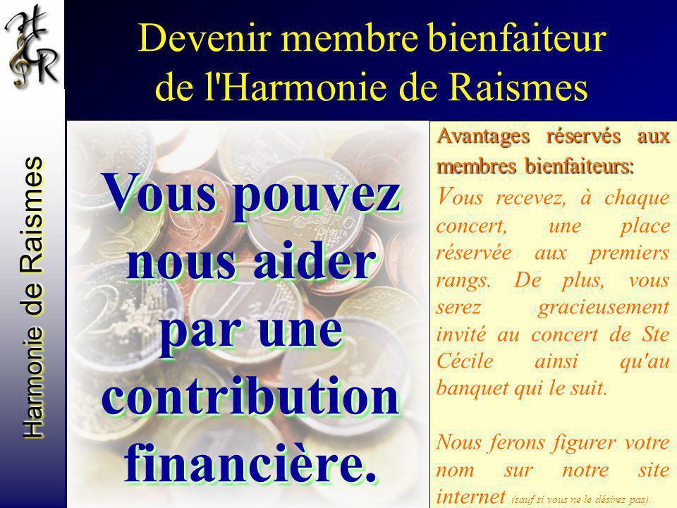 Harmonie de Raismes Devenir membre bienfaiteur de l'Harmonie de Raismes Vous pouvez nous aider par une contribution financière. Avantages réservés aux