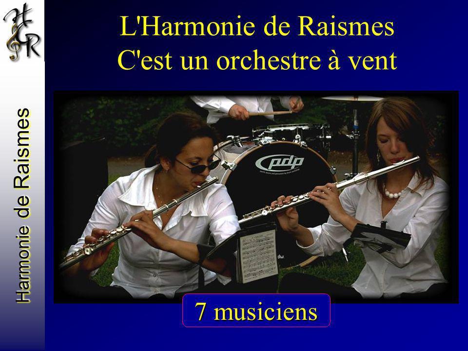 Harmonie de Raismes L'Harmonie de Raismes C'est un orchestre à vent Avec des flûtes 7 musiciens