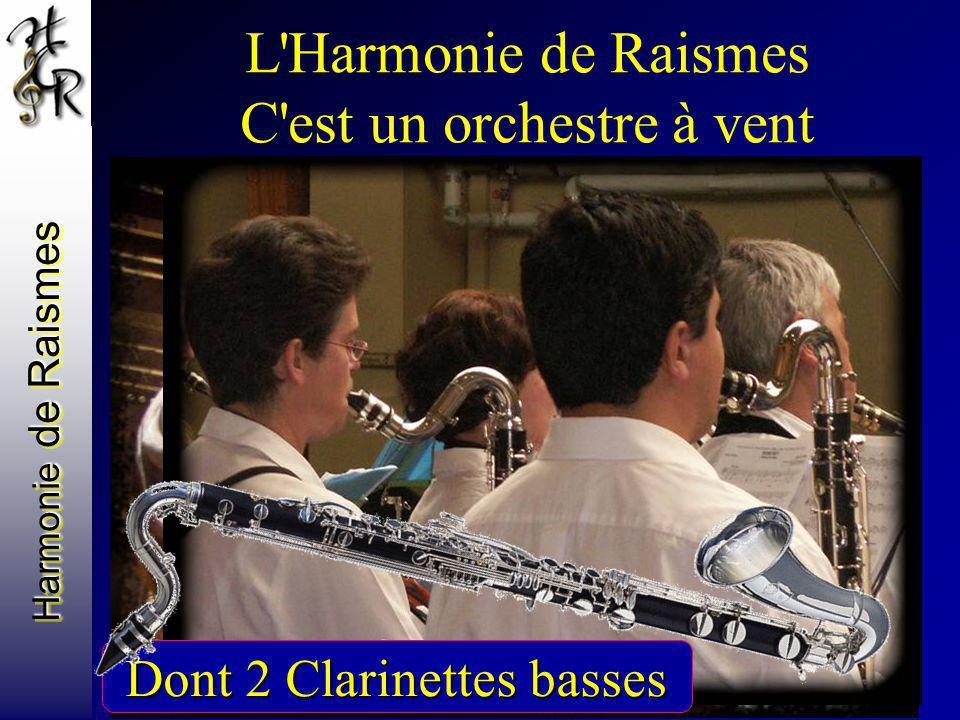 Harmonie de Raismes L'Harmonie de Raismes C'est un orchestre à vent Avec des clarinettes 14 musiciens Dont 2 Clarinettes basses