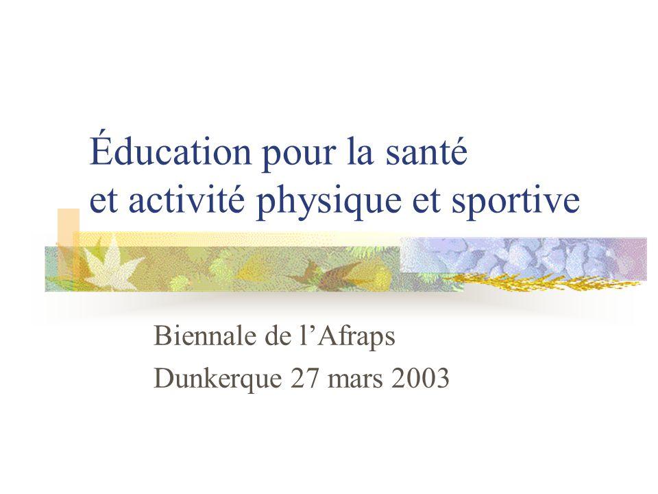 Éducation pour la santé et activité physique et sportive Biennale de lAfraps Dunkerque 27 mars 2003