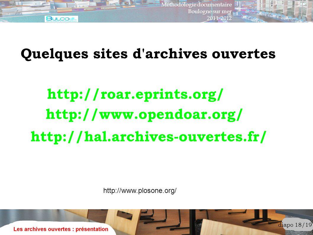 diapo 18/19 Quelques sites d'archives ouvertes http://www.opendoar.org/ http://roar.eprints.org/ http://www.plosone.org/ http://hal.archives-ouvertes.