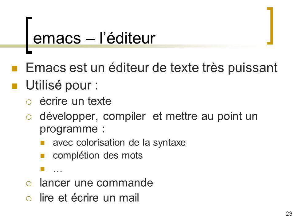 emacs – léditeur Emacs est un éditeur de texte très puissant Utilisé pour : écrire un texte développer, compiler et mettre au point un programme : ave