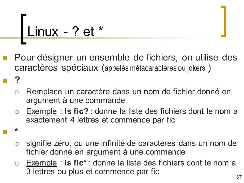 Linux - ? et * Pour désigner un ensemble de fichiers, on utilise des caractères spéciaux ( appelés métacaractères ou jokers ) ? Remplace un caractère
