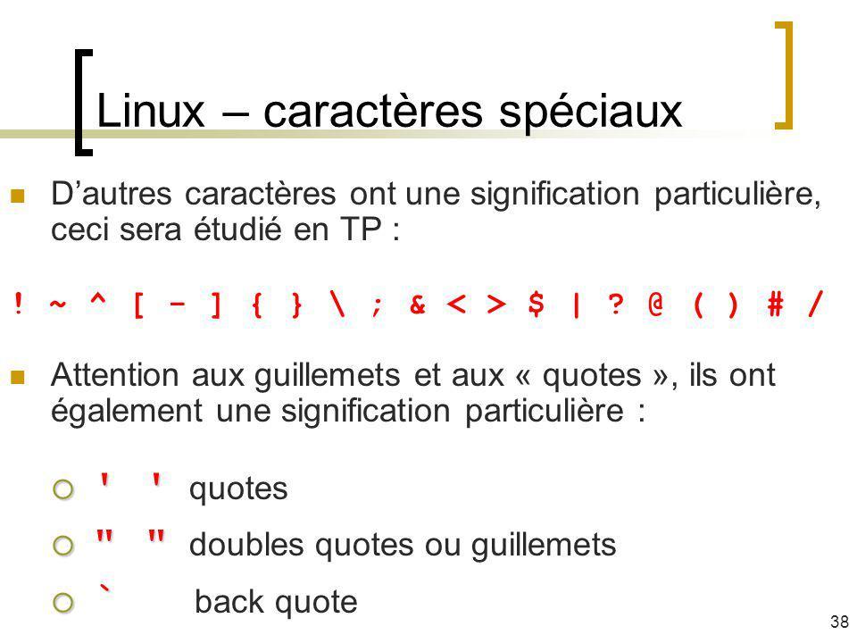 Linux – caractères spéciaux Dautres caractères ont une signification particulière, ceci sera étudié en TP : ! ~ ^ [ - ] { } \ ; & $   ? @ ( ) # / Atte